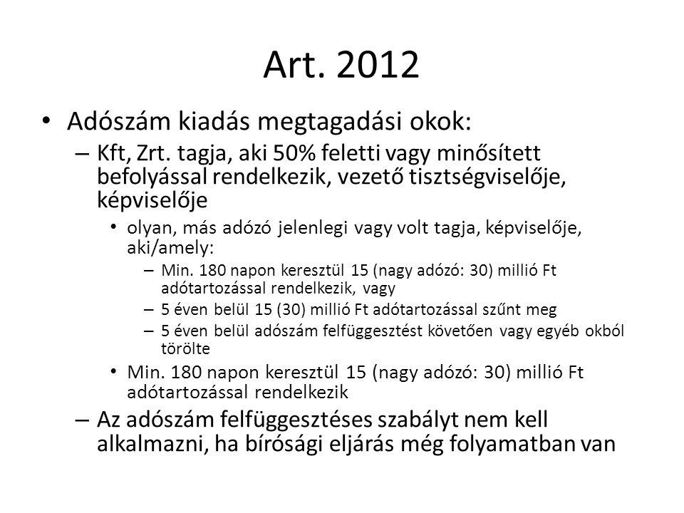Art. 2012 Adószám kiadás megtagadási okok: – Kft, Zrt. tagja, aki 50% feletti vagy minősített befolyással rendelkezik, vezető tisztségviselője, képvis