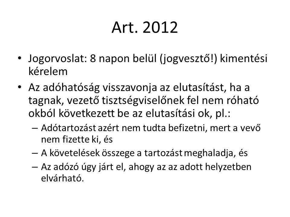 Art. 2012 Jogorvoslat: 8 napon belül (jogvesztő!) kimentési kérelem Az adóhatóság visszavonja az elutasítást, ha a tagnak, vezető tisztségviselőnek fe