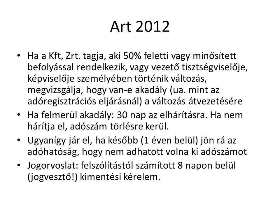 Art 2012 Ha a Kft, Zrt. tagja, aki 50% feletti vagy minősített befolyással rendelkezik, vagy vezető tisztségviselője, képviselője személyében történik