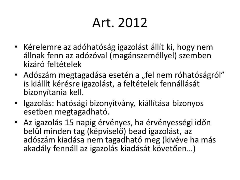 Art. 2012 Kérelemre az adóhatóság igazolást állít ki, hogy nem állnak fenn az adózóval (magánszeméllyel) szemben kizáró feltételek Adószám megtagadása