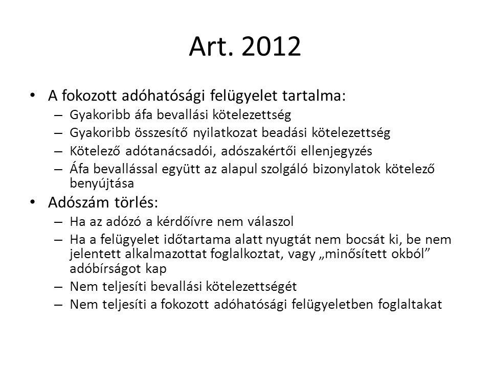 Art. 2012 A fokozott adóhatósági felügyelet tartalma: – Gyakoribb áfa bevallási kötelezettség – Gyakoribb összesítő nyilatkozat beadási kötelezettség