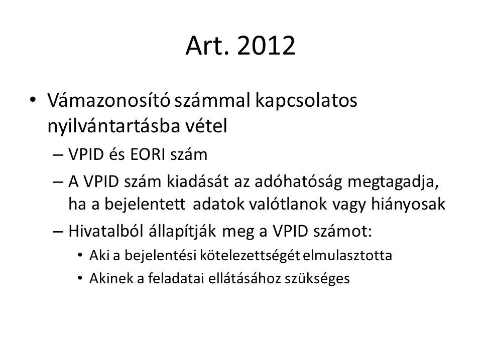 Art. 2012 Vámazonosító számmal kapcsolatos nyilvántartásba vétel – VPID és EORI szám – A VPID szám kiadását az adóhatóság megtagadja, ha a bejelentett