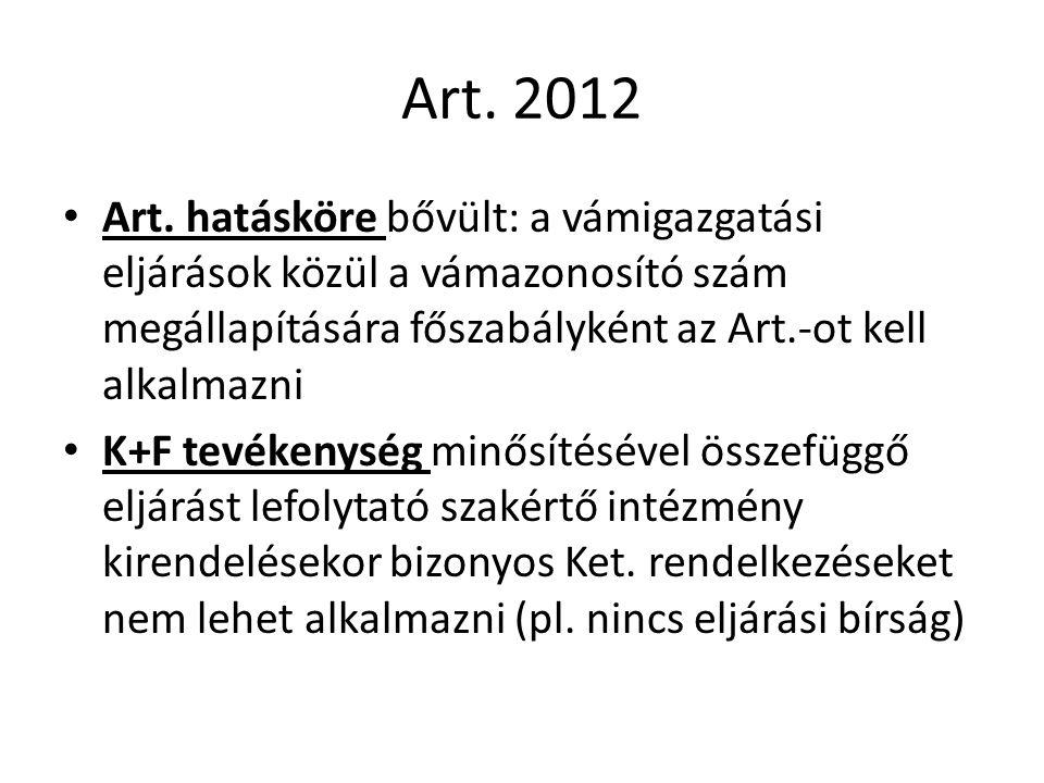 Art. 2012 Art. hatásköre bővült: a vámigazgatási eljárások közül a vámazonosító szám megállapítására főszabályként az Art.-ot kell alkalmazni K+F tevé