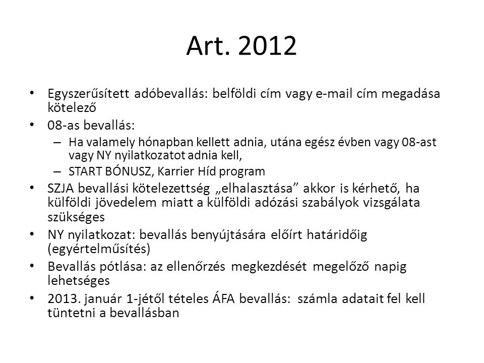 Art. 2012 Egyszerűsített adóbevallás: belföldi cím vagy e-mail cím megadása kötelező 08-as bevallás: – Ha valamely hónapban kellett adnia, utána egész