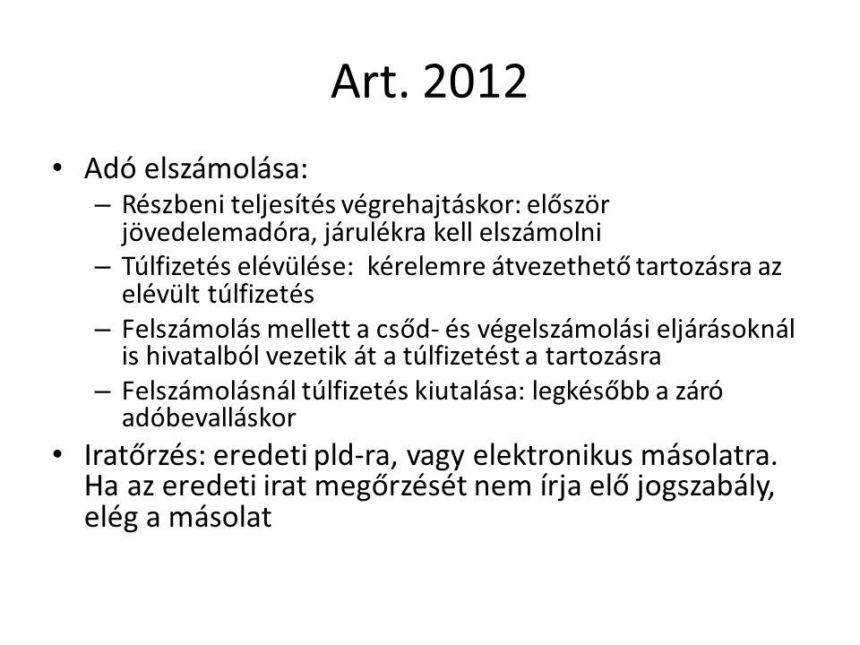 Art. 2012 Adó elszámolása: – Részbeni teljesítés végrehajtáskor: először jövedelemadóra, járulékra kell elszámolni – Túlfizetés elévülése: kérelemre á