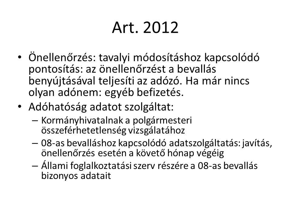 Art. 2012 Önellenőrzés: tavalyi módosításhoz kapcsolódó pontosítás: az önellenőrzést a bevallás benyújtásával teljesíti az adózó. Ha már nincs olyan a