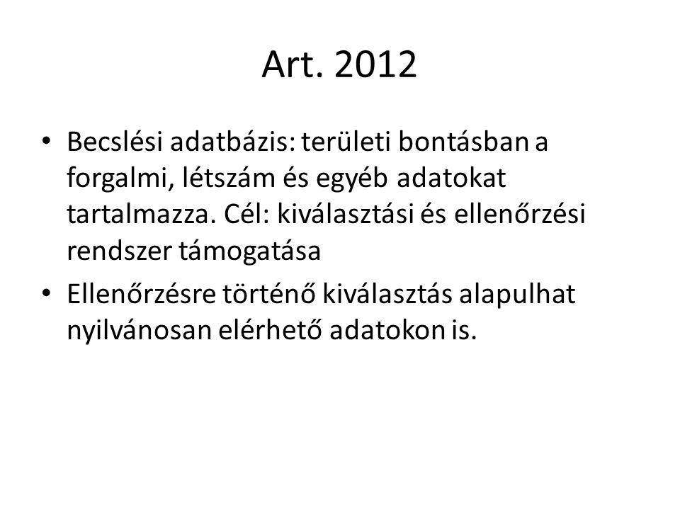 Art. 2012 Becslési adatbázis: területi bontásban a forgalmi, létszám és egyéb adatokat tartalmazza. Cél: kiválasztási és ellenőrzési rendszer támogatá