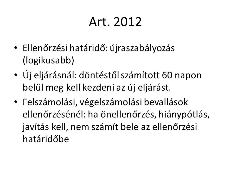 Art. 2012 Ellenőrzési határidő: újraszabályozás (logikusabb) Új eljárásnál: döntéstől számított 60 napon belül meg kell kezdeni az új eljárást. Felszá