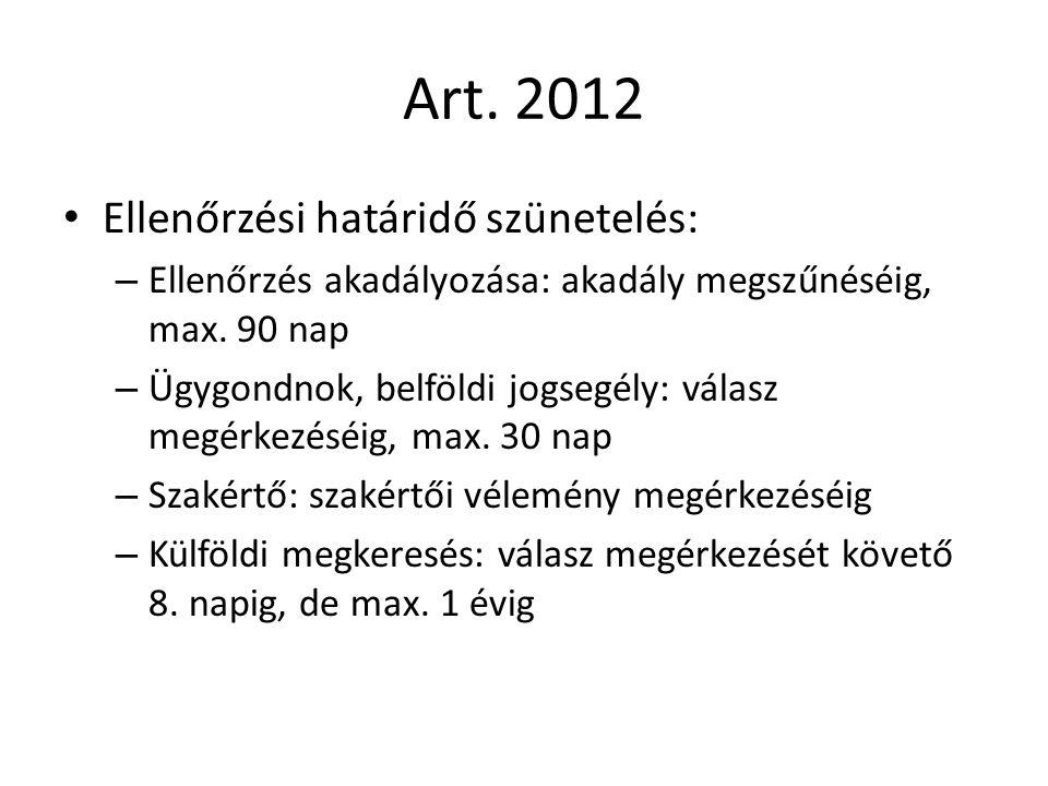 Art. 2012 Ellenőrzési határidő szünetelés: – Ellenőrzés akadályozása: akadály megszűnéséig, max. 90 nap – Ügygondnok, belföldi jogsegély: válasz megér