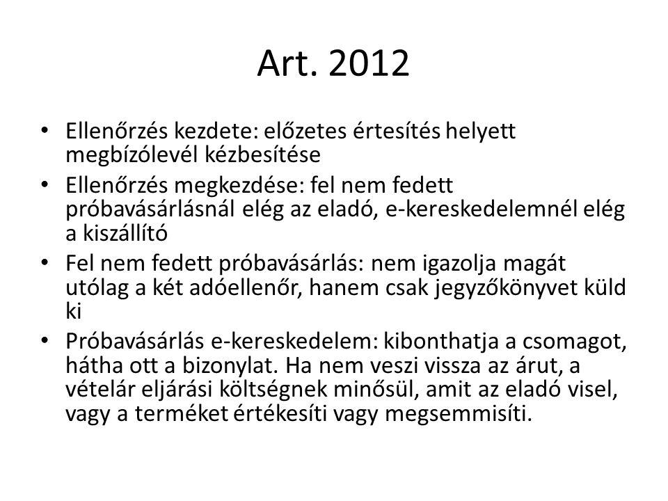 Art. 2012 Ellenőrzés kezdete: előzetes értesítés helyett megbízólevél kézbesítése Ellenőrzés megkezdése: fel nem fedett próbavásárlásnál elég az eladó