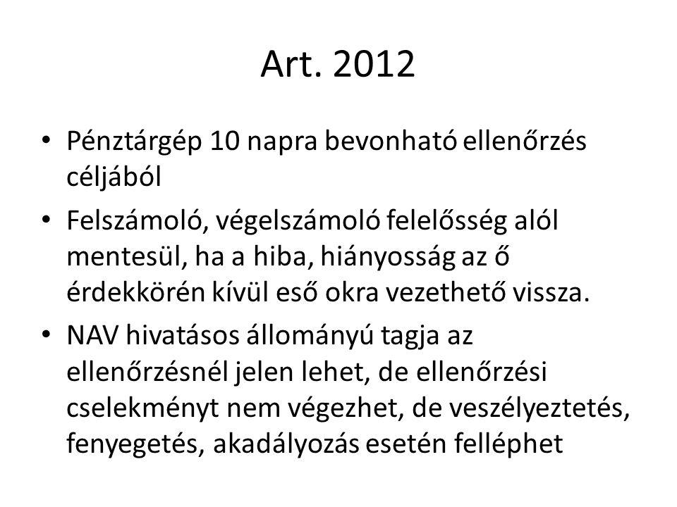 Art. 2012 Pénztárgép 10 napra bevonható ellenőrzés céljából Felszámoló, végelszámoló felelősség alól mentesül, ha a hiba, hiányosság az ő érdekkörén k