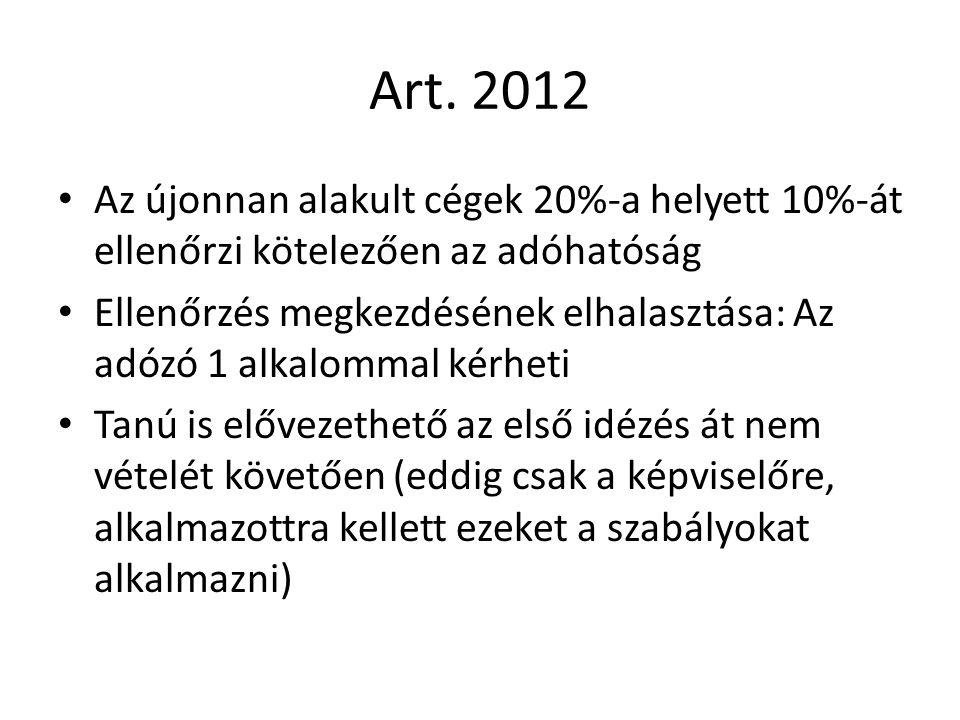 Art. 2012 Az újonnan alakult cégek 20%-a helyett 10%-át ellenőrzi kötelezően az adóhatóság Ellenőrzés megkezdésének elhalasztása: Az adózó 1 alkalomma