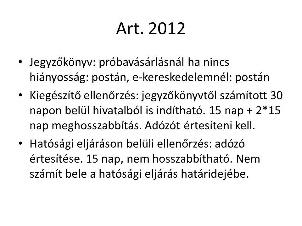 Art. 2012 Jegyzőkönyv: próbavásárlásnál ha nincs hiányosság: postán, e-kereskedelemnél: postán Kiegészítő ellenőrzés: jegyzőkönyvtől számított 30 napo