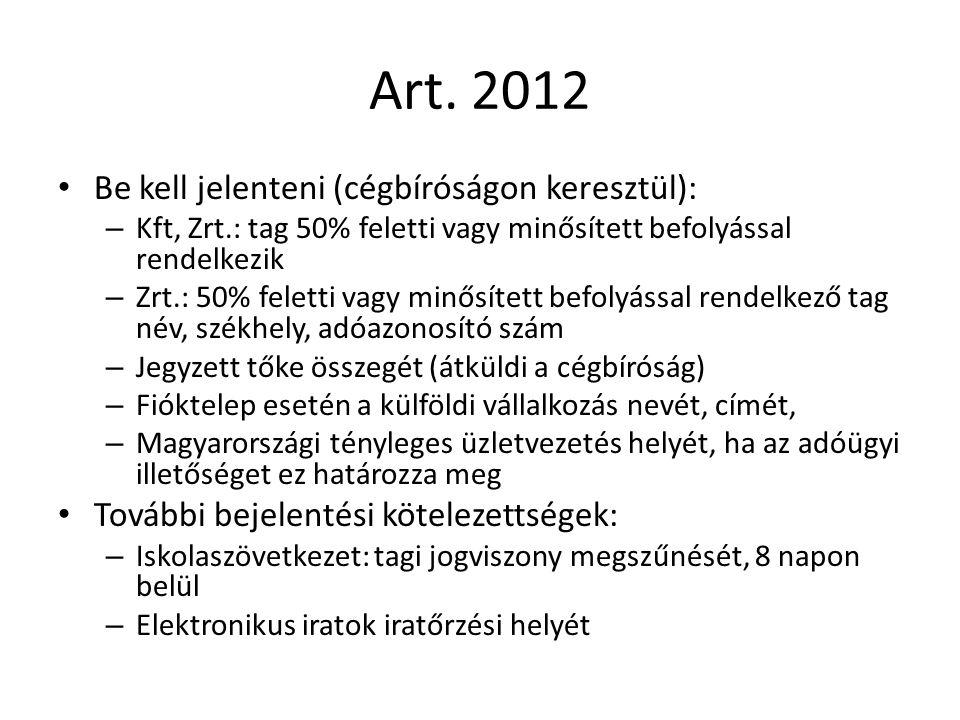 Art. 2012 Be kell jelenteni (cégbíróságon keresztül): – Kft, Zrt.: tag 50% feletti vagy minősített befolyással rendelkezik – Zrt.: 50% feletti vagy mi