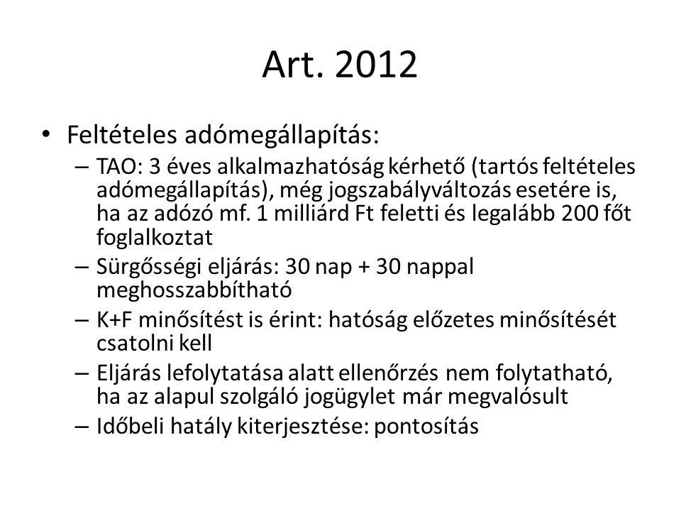 Art. 2012 Feltételes adómegállapítás: – TAO: 3 éves alkalmazhatóság kérhető (tartós feltételes adómegállapítás), még jogszabályváltozás esetére is, ha