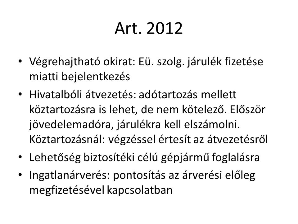 Art. 2012 Végrehajtható okirat: Eü. szolg. járulék fizetése miatti bejelentkezés Hivatalbóli átvezetés: adótartozás mellett köztartozásra is lehet, de