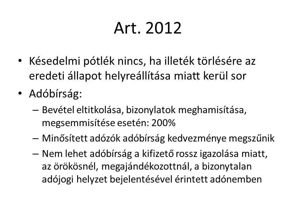 Art. 2012 Késedelmi pótlék nincs, ha illeték törlésére az eredeti állapot helyreállítása miatt kerül sor Adóbírság: – Bevétel eltitkolása, bizonylatok
