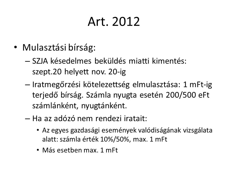 Art. 2012 Mulasztási bírság: – SZJA késedelmes beküldés miatti kimentés: szept.20 helyett nov. 20-ig – Iratmegőrzési kötelezettség elmulasztása: 1 mFt