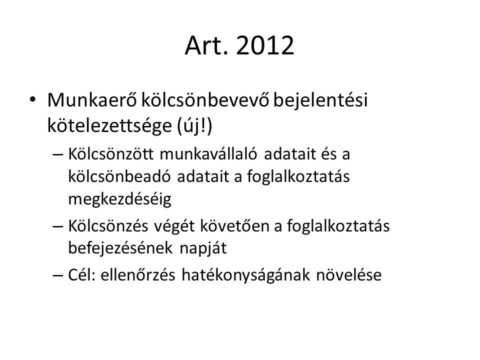 Art. 2012 Munkaerő kölcsönbevevő bejelentési kötelezettsége (új!) – Kölcsönzött munkavállaló adatait és a kölcsönbeadó adatait a foglalkoztatás megkez