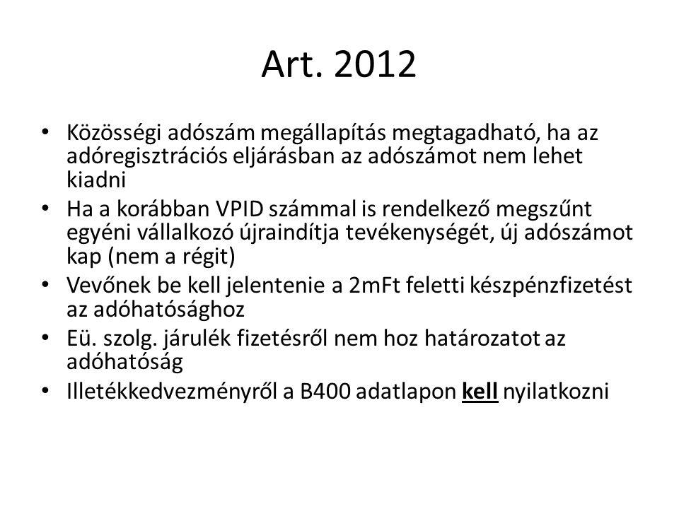 Art. 2012 Közösségi adószám megállapítás megtagadható, ha az adóregisztrációs eljárásban az adószámot nem lehet kiadni Ha a korábban VPID számmal is r