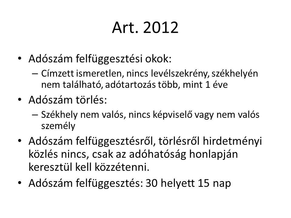 Art. 2012 Adószám felfüggesztési okok: – Címzett ismeretlen, nincs levélszekrény, székhelyén nem található, adótartozás több, mint 1 éve Adószám törlé