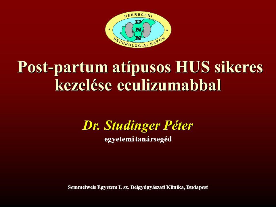 Post-partum atípusos HUS sikeres kezelése eculizumabbal Post-partum atípusos HUS sikeres kezelése eculizumabbal Semmelweis Egyetem I. sz. Belgyógyásza