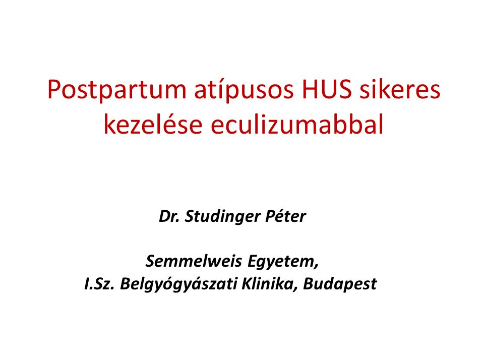 Postpartum atípusos HUS sikeres kezelése eculizumabbal Dr.