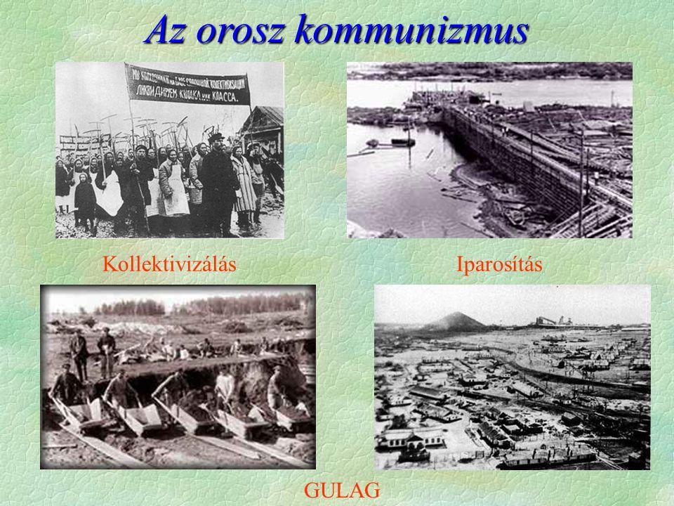 Az orosz kommunizmus Kollektivizálás Iparosítás GULAG