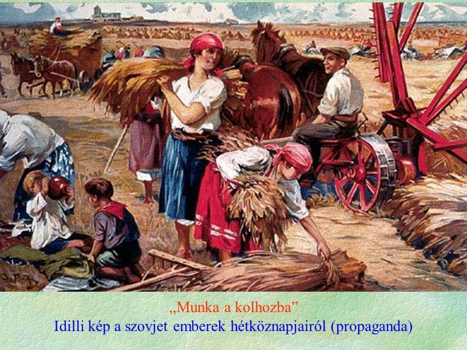 """""""Munka a kolhozba Idilli kép a szovjet emberek hétköznapjairól (propaganda)"""