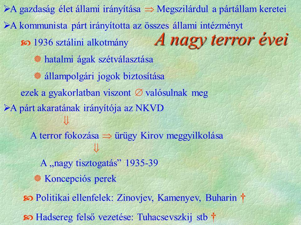 """A nagy terror évei  A gazdaság élet állami irányítása  Megszilárdul a pártállam keretei  A kommunista párt irányította az összes állami intézményt  1936 sztálini alkotmány  hatalmi ágak szétválasztása  állampolgári jogok biztosítása ezek a gyakorlatban viszont  valósulnak meg  A párt akaratának irányítója az NKVD  A terror fokozása  ürügy Kirov meggyilkolása  A """"nagy tisztogatás 1935-39  Koncepciós perek  Politikai ellenfelek: Zinovjev, Kamenyev, Buharin †  Hadsereg felső vezetése: Tuhacsevszkij stb †"""