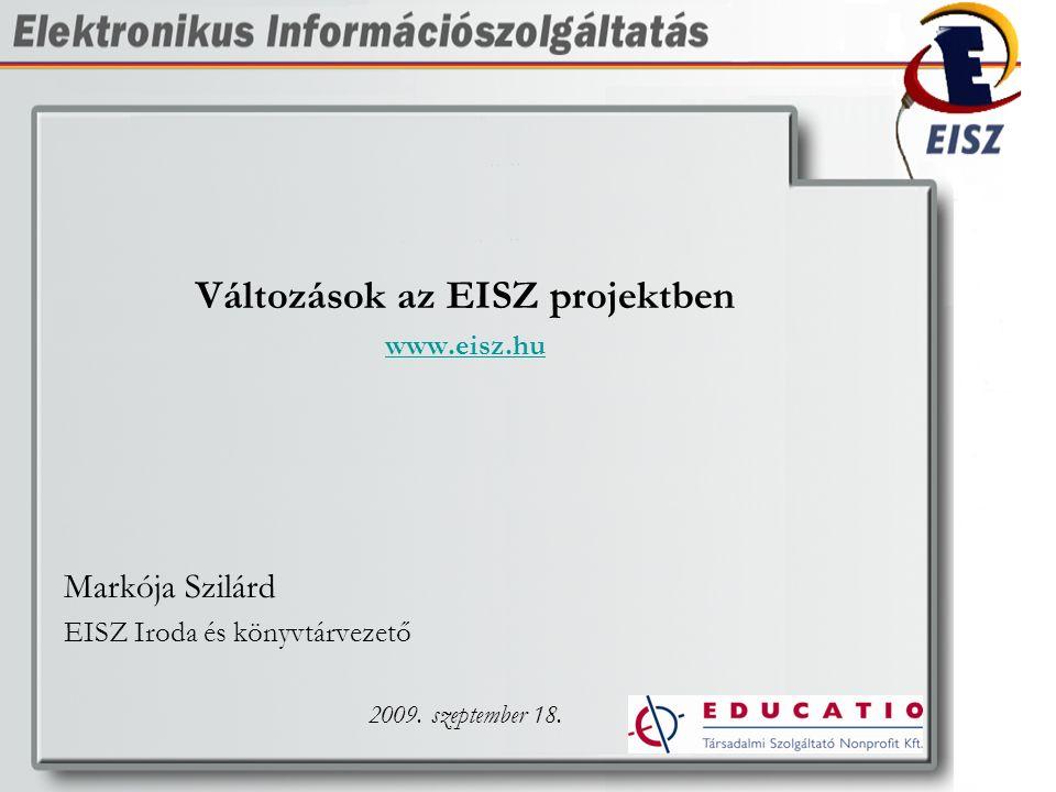 Változások az EISZ projektben www.eisz.hu Markója Szilárd EISZ Iroda és könyvtárvezető 2009.