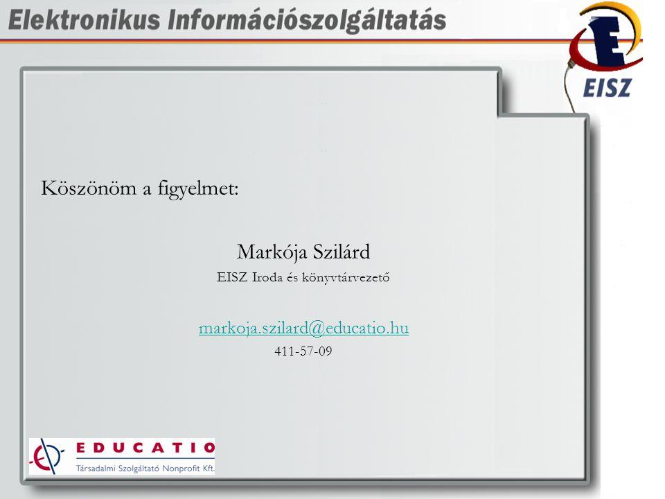Köszönöm a figyelmet: Markója Szilárd EISZ Iroda és könyvtárvezető markoja.szilard@educatio.hu 411-57-09