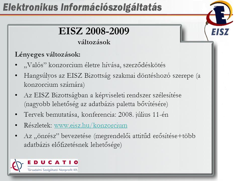 """EISZ 2008-2009 változások Lényeges változások: """"Valós konzorcium életre hívása, szerződéskötés Hangsúlyos az EISZ Bizottság szakmai döntéshozó szerepe (a konzorcium számára) Az EISZ Bizottságban a képviseleti rendszer szélesítése (nagyobb lehetőség az adatbázis paletta bővítésére) Tervek bemutatása, konferencia: 2008."""