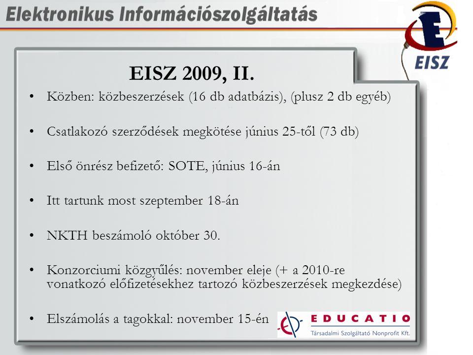 EISZ 2009, II. Közben: közbeszerzések (16 db adatbázis), (plusz 2 db egyéb) Csatlakozó szerződések megkötése június 25-től (73 db) Első önrész befizet