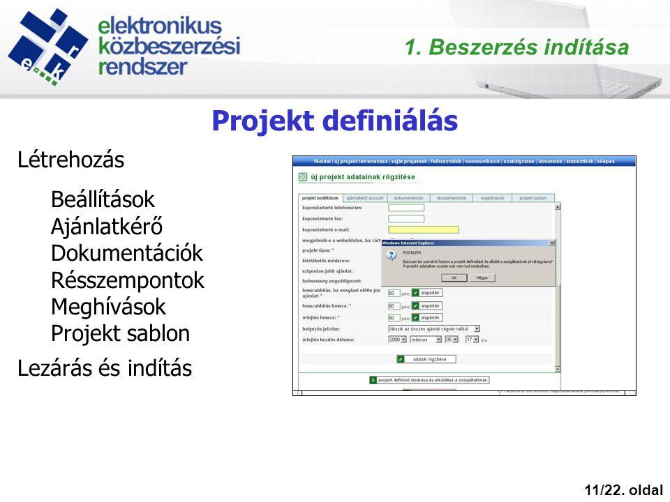 Projekt definiálás 11/22. oldal Létrehozás Beállítások Ajánlatkérő Dokumentációk Résszempontok Meghívások Projekt sablon Lezárás és indítás 1. Beszerz
