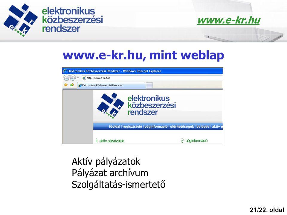 www.e-kr.hu, mint weblap 21/22. oldal Aktív pályázatok Pályázat archívum Szolgáltatás-ismertető www.e-kr.hu