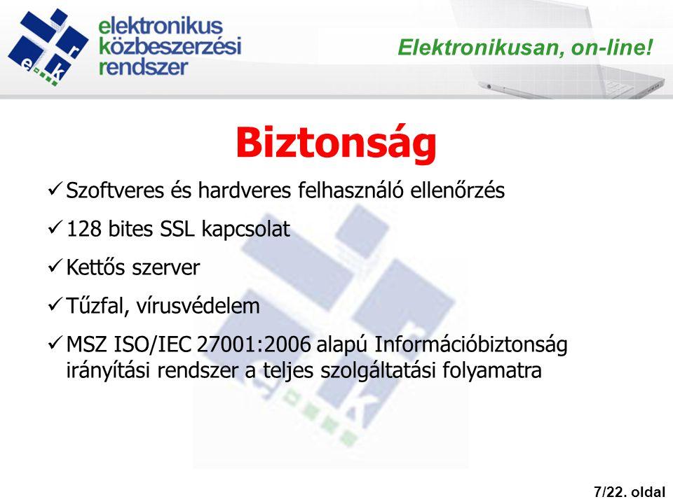 Biztonság 7/22. oldal Elektronikusan, on-line! Szoftveres és hardveres felhasználó ellenőrzés 128 bites SSL kapcsolat Kettős szerver Tűzfal, vírusvéde