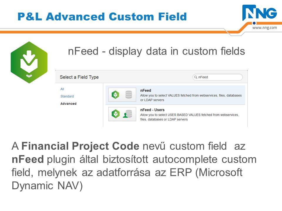 P&L Advanced Custom Field nFeed - display data in custom fields A Financial Project Code nevű custom field az nFeed plugin által biztosított autocomplete custom field, melynek az adatforrása az ERP (Microsoft Dynamic NAV)