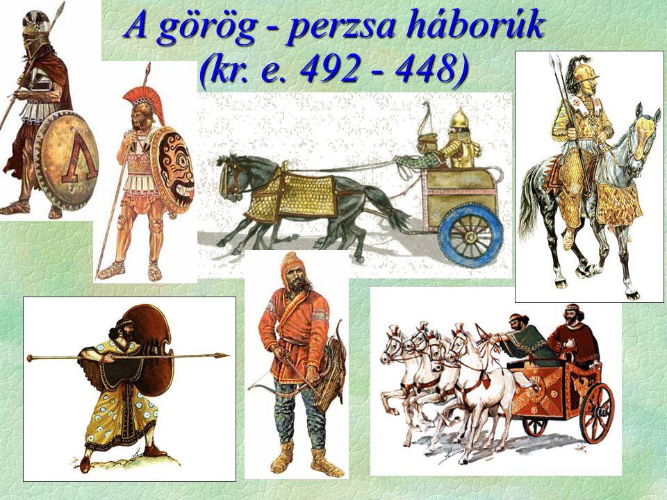 A görög - perzsa háborúk (kr. e. 492 - 448)