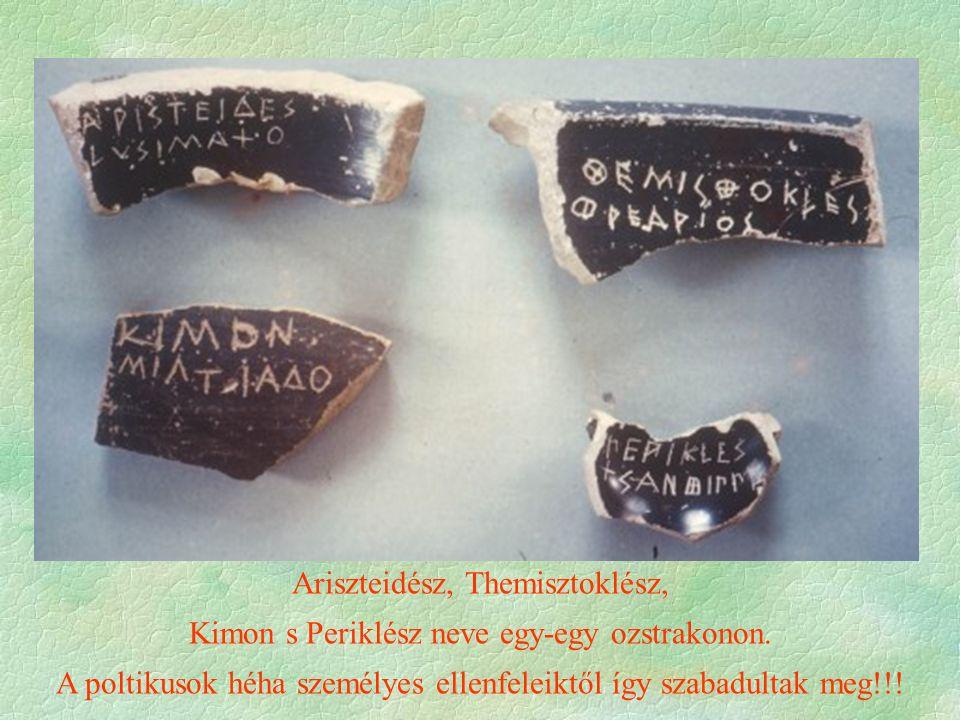 Ariszteidész, Themisztoklész, Kimon s Periklész neve egy-egy ozstrakonon. A poltikusok héha személyes ellenfeleiktől így szabadultak meg!!!