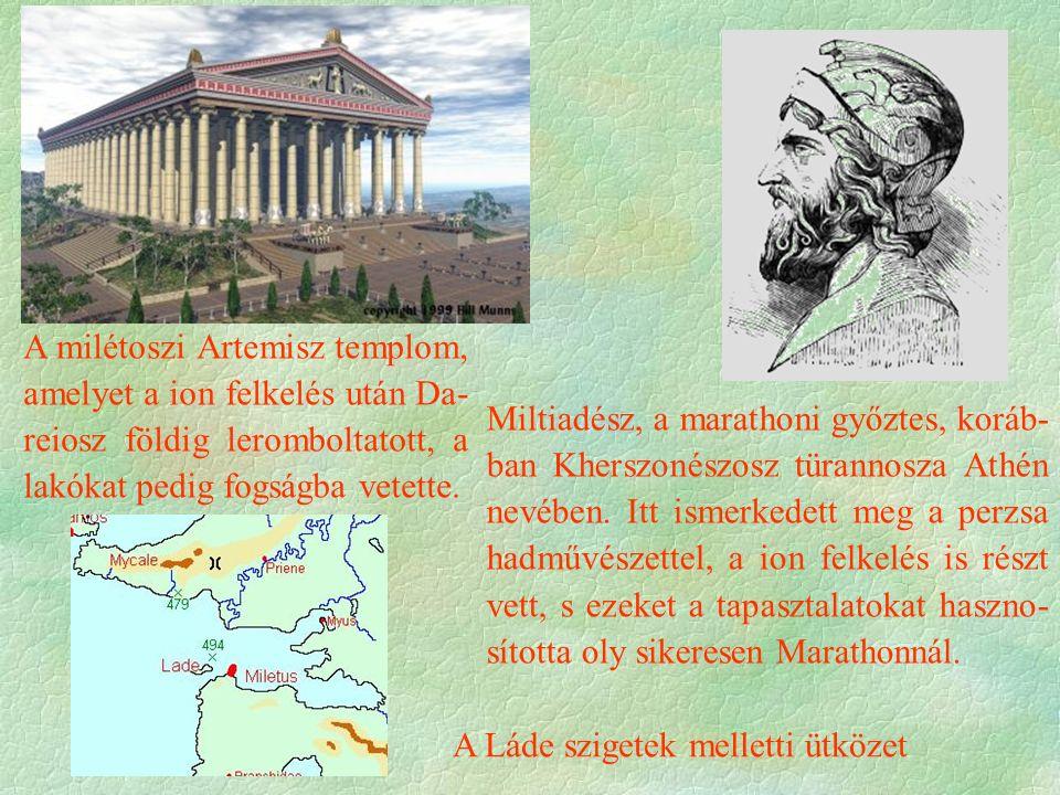 Miltiadész, a marathoni győztes, koráb- ban Kherszonészosz türannosza Athén nevében. Itt ismerkedett meg a perzsa hadművészettel, a ion felkelés is ré