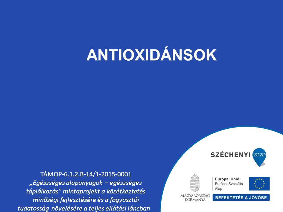 """ANTIOXIDÁNSOK TÁMOP-6.1.2.B-14/1-2015-0001 """"Egészséges alapanyagok – egészséges táplálkozás mintaprojekt a közétkeztetés minőségi fejlesztésére és a fogyasztói tudatosság növelésére a teljes ellátási láncban"""