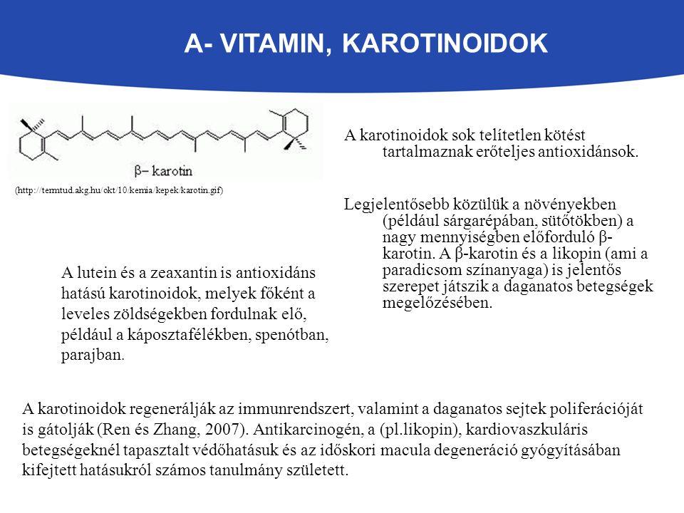 A- VITAMIN, KAROTINOIDOK A karotinoidok sok telítetlen kötést tartalmaznak erőteljes antioxidánsok.