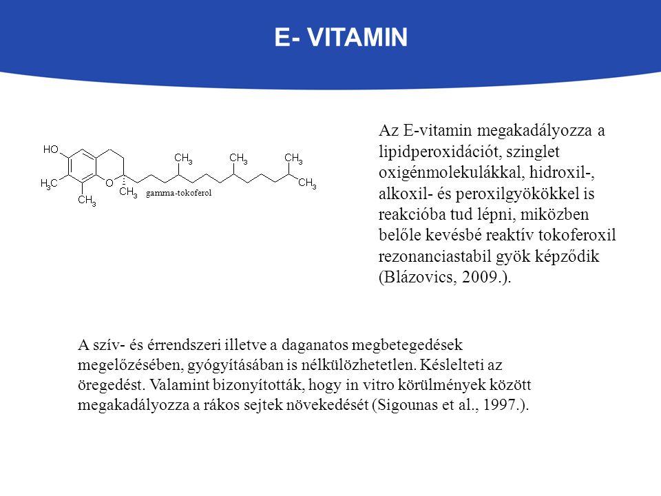 E- VITAMIN Az E-vitamin megakadályozza a lipidperoxidációt, szinglet oxigénmolekulákkal, hidroxil-, alkoxil- és peroxilgyökökkel is reakcióba tud lépni, miközben belőle kevésbé reaktív tokoferoxil rezonanciastabil gyök képződik (Blázovics, 2009.).