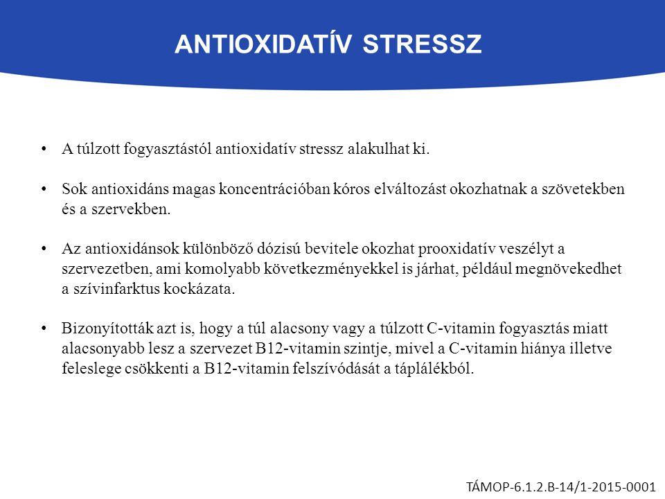 ANTIOXIDATÍV STRESSZ A túlzott fogyasztástól antioxidatív stressz alakulhat ki.