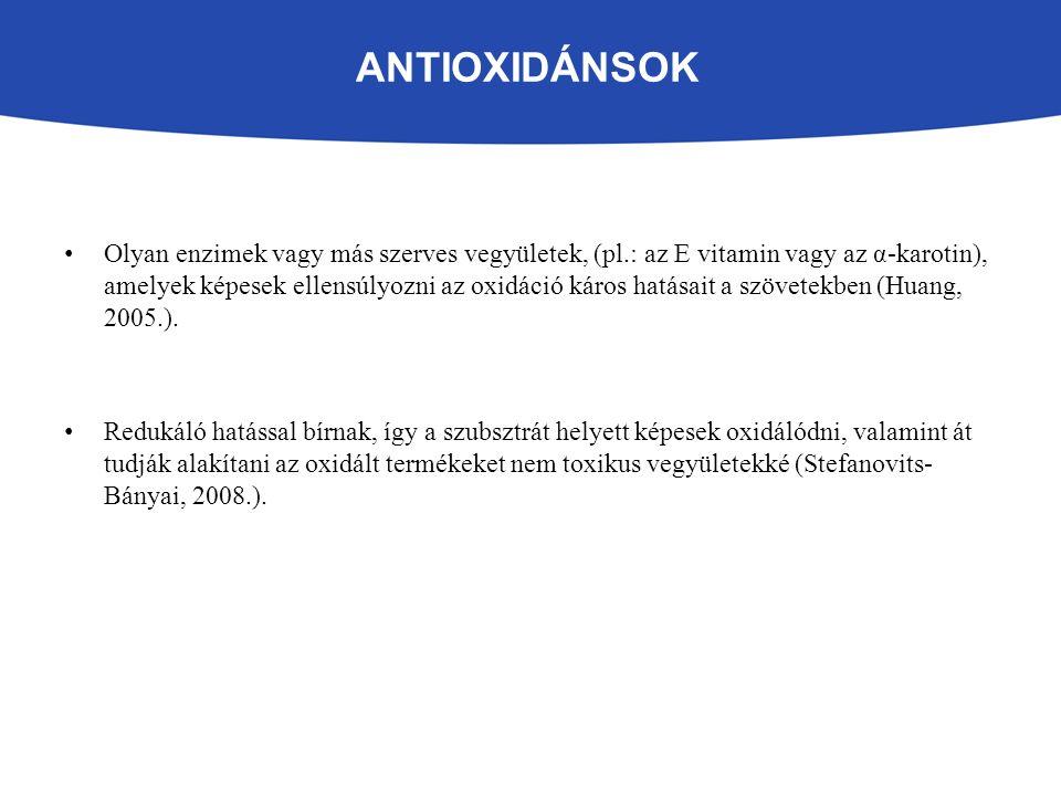 ANTIOXIDÁNSOK Olyan enzimek vagy más szerves vegyületek, (pl.: az E vitamin vagy az α-karotin), amelyek képesek ellensúlyozni az oxidáció káros hatásait a szövetekben (Huang, 2005.).