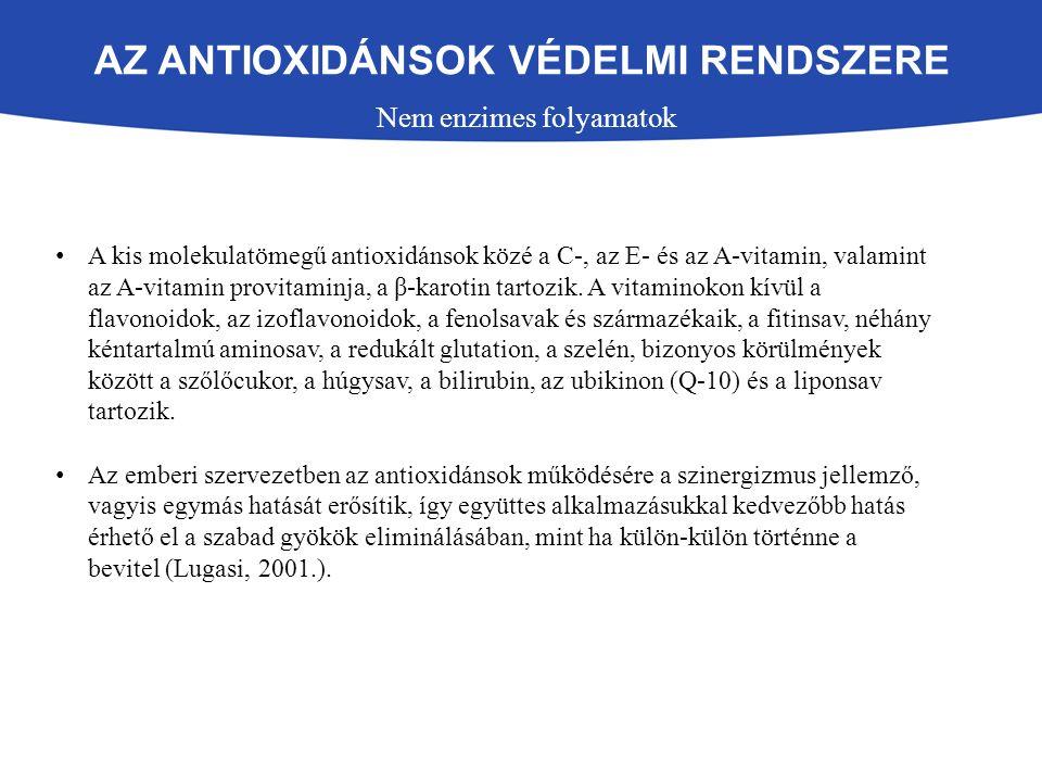 AZ ANTIOXIDÁNSOK VÉDELMI RENDSZERE Nem enzimes folyamatok A kis molekulatömegű antioxidánsok közé a C-, az E- és az A-vitamin, valamint az A-vitamin provitaminja, a β-karotin tartozik.
