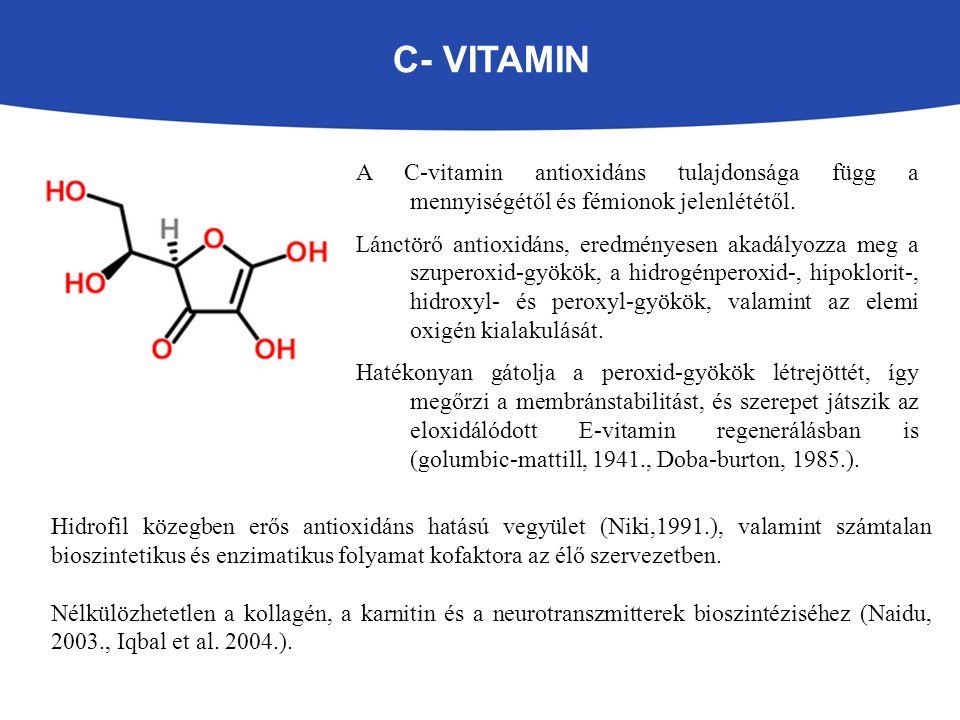 C- VITAMIN A C-vitamin antioxidáns tulajdonsága függ a mennyiségétől és fémionok jelenlététől. Lánctörő antioxidáns, eredményesen akadályozza meg a sz