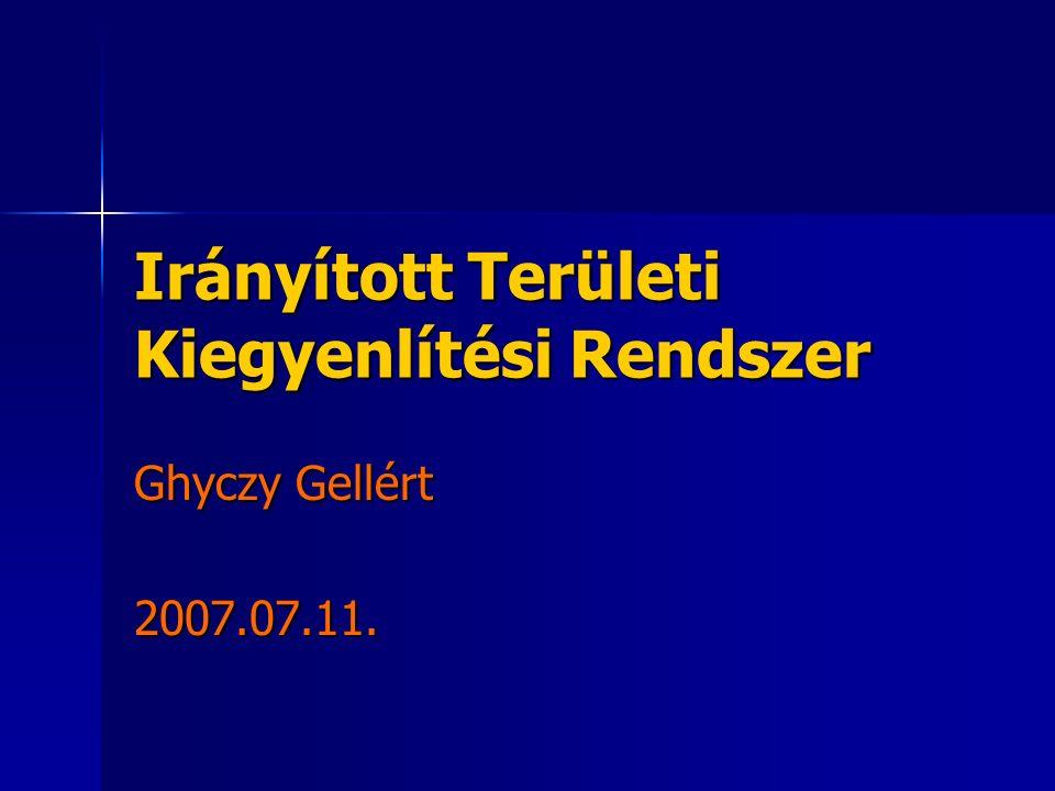 Irányított Területi Kiegyenlítési Rendszer Ghyczy Gellért 2007.07.11.