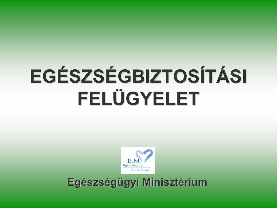 EGÉSZSÉGBIZTOSÍTÁSI FELÜGYELET Egészségügyi Minisztérium